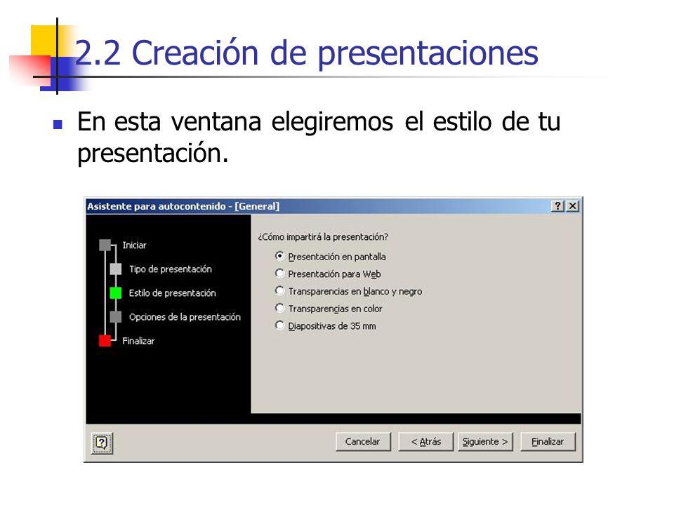 2.2 Creación de presentaciones En esta ventana elegiremos el estilo de tu presentación.
