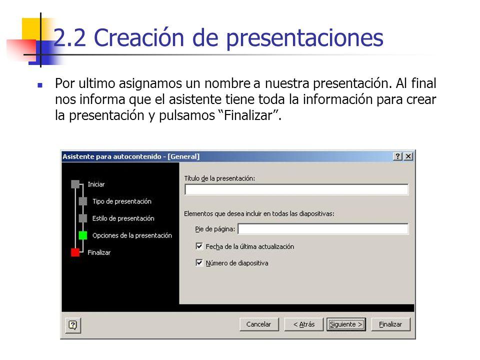 2.2 Creación de presentaciones Por ultimo asignamos un nombre a nuestra presentación. Al final nos informa que el asistente tiene toda la información