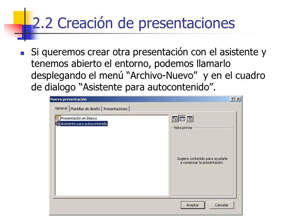 2.2 Creación de presentaciones Si queremos crear otra presentación con el asistente y tenemos abierto el entorno, podemos llamarlo desplegando el menú