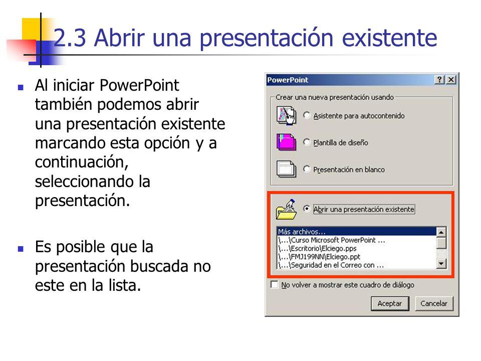 2.3 Abrir una presentación existente Al iniciar PowerPoint también podemos abrir una presentación existente marcando esta opción y a continuación, sel