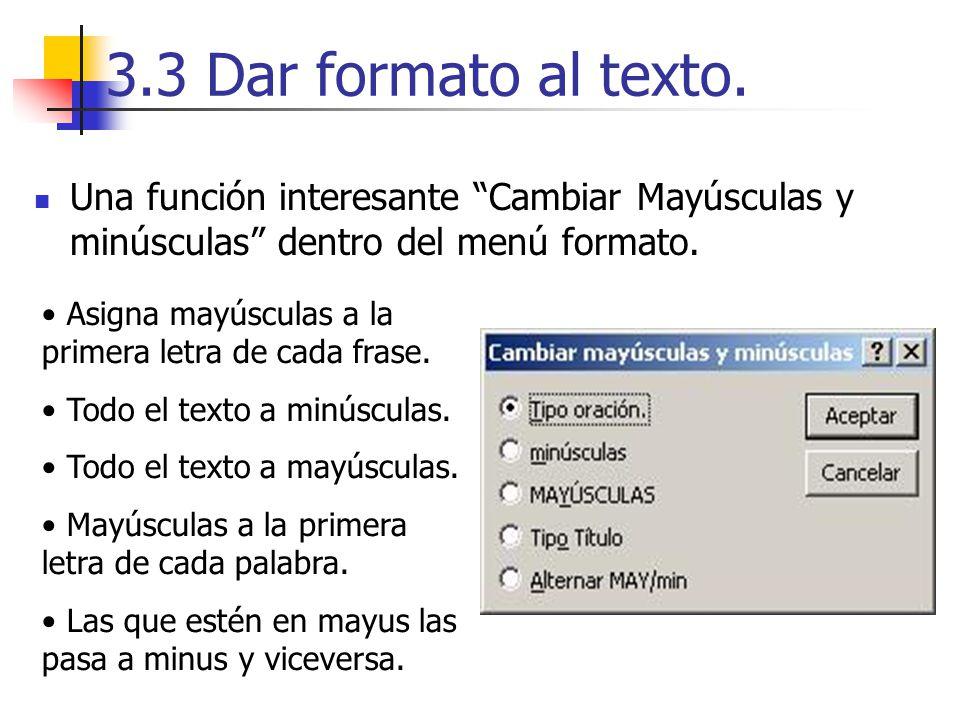 3.3 Dar formato al texto. Una función interesante Cambiar Mayúsculas y minúsculas dentro del menú formato. Asigna mayúsculas a la primera letra de cad