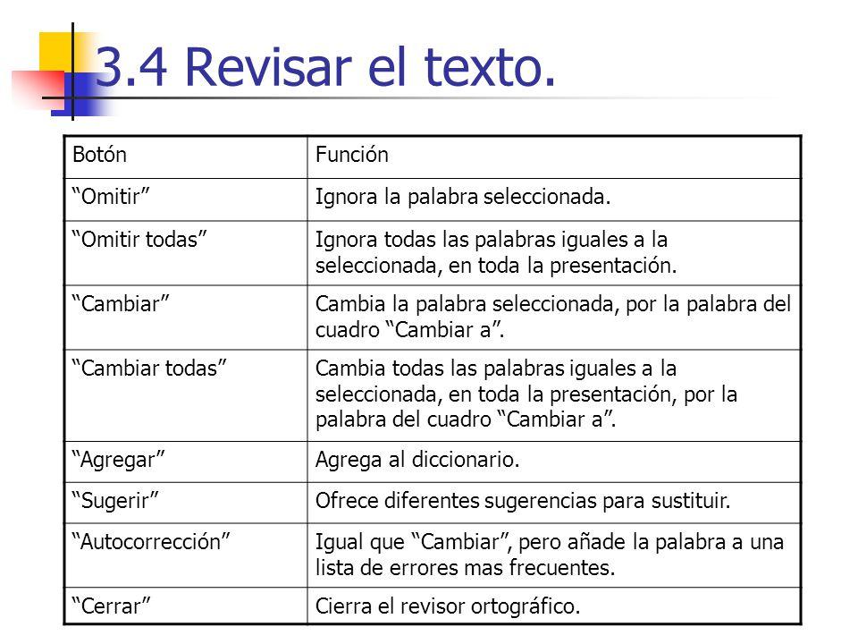 3.4 Revisar el texto. BotónFunción OmitirIgnora la palabra seleccionada. Omitir todasIgnora todas las palabras iguales a la seleccionada, en toda la p