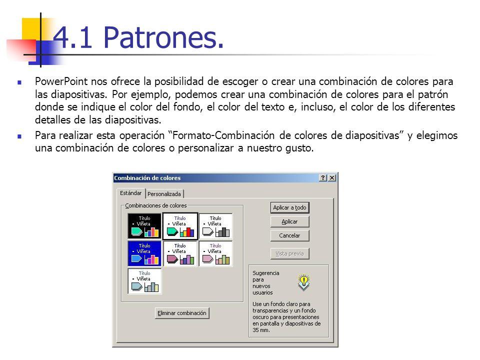 4.1 Patrones. PowerPoint nos ofrece la posibilidad de escoger o crear una combinación de colores para las diapositivas. Por ejemplo, podemos crear una