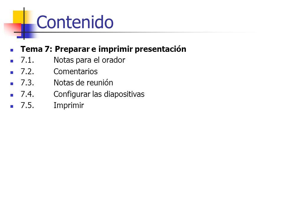 Contenido Tema 7: Preparar e imprimir presentación 7.1. Notas para el orador 7.2. Comentarios 7.3. Notas de reunión 7.4. Configurar las diapositivas 7