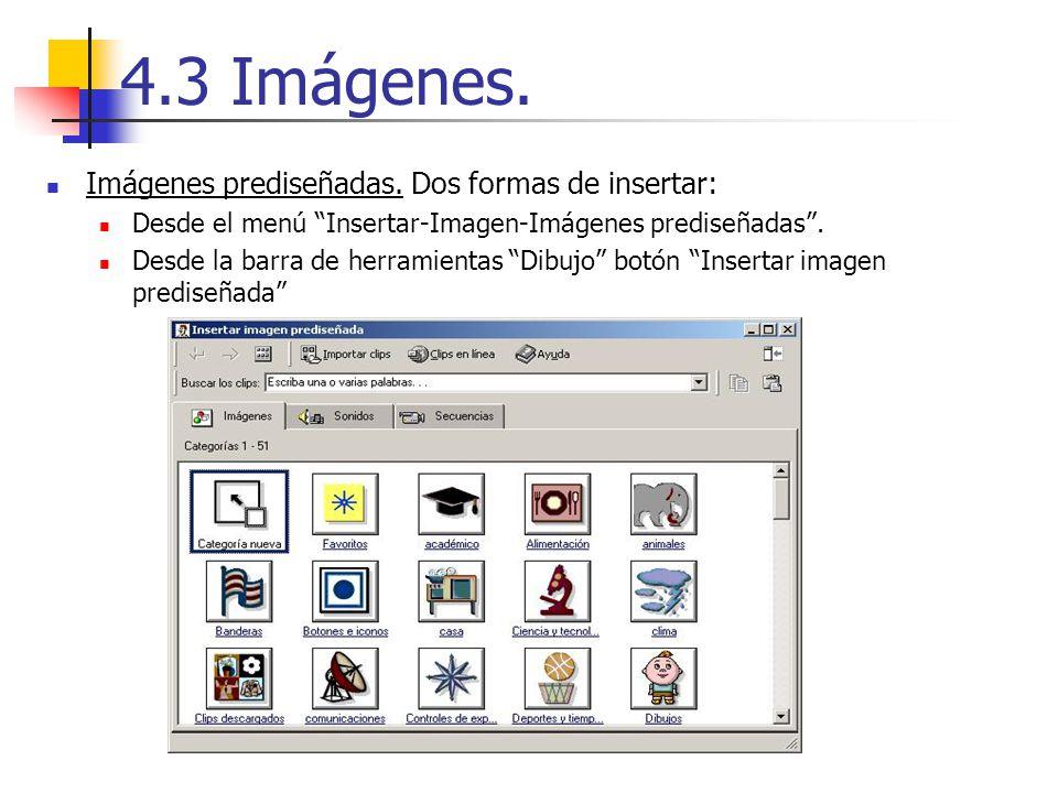 4.3 Imágenes. Imágenes prediseñadas. Dos formas de insertar: Desde el menú Insertar-Imagen-Imágenes prediseñadas. Desde la barra de herramientas Dibuj