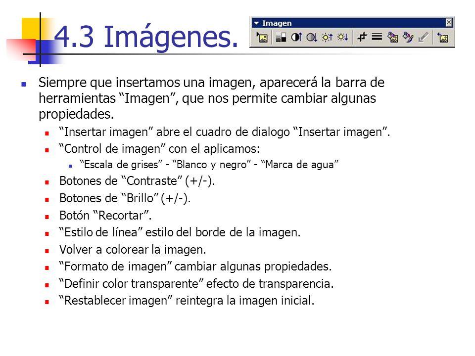 4.3 Imágenes. Siempre que insertamos una imagen, aparecerá la barra de herramientas Imagen, que nos permite cambiar algunas propiedades. Insertar imag