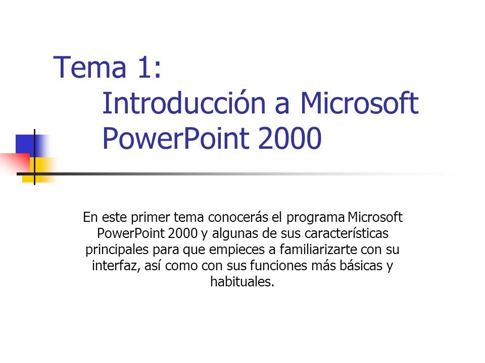 Tema 1: Introducción a Microsoft PowerPoint 2000 En este primer tema conocerás el programa Microsoft PowerPoint 2000 y algunas de sus características