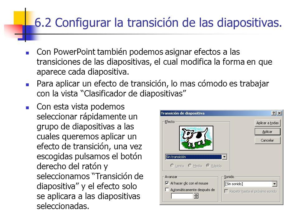 6.2 Configurar la transición de las diapositivas. Con PowerPoint también podemos asignar efectos a las transiciones de las diapositivas, el cual modif