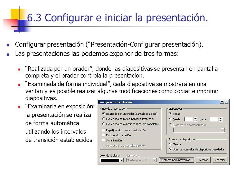 6.3 Configurar e iniciar la presentación. Configurar presentación (Presentación-Configurar presentación). Las presentaciones las podemos exponer de tr