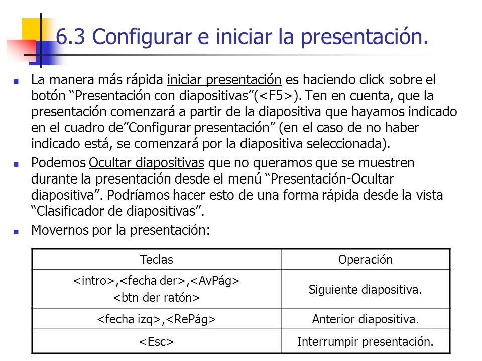 6.3 Configurar e iniciar la presentación. La manera más rápida iniciar presentación es haciendo click sobre el botón Presentación con diapositivas( ).
