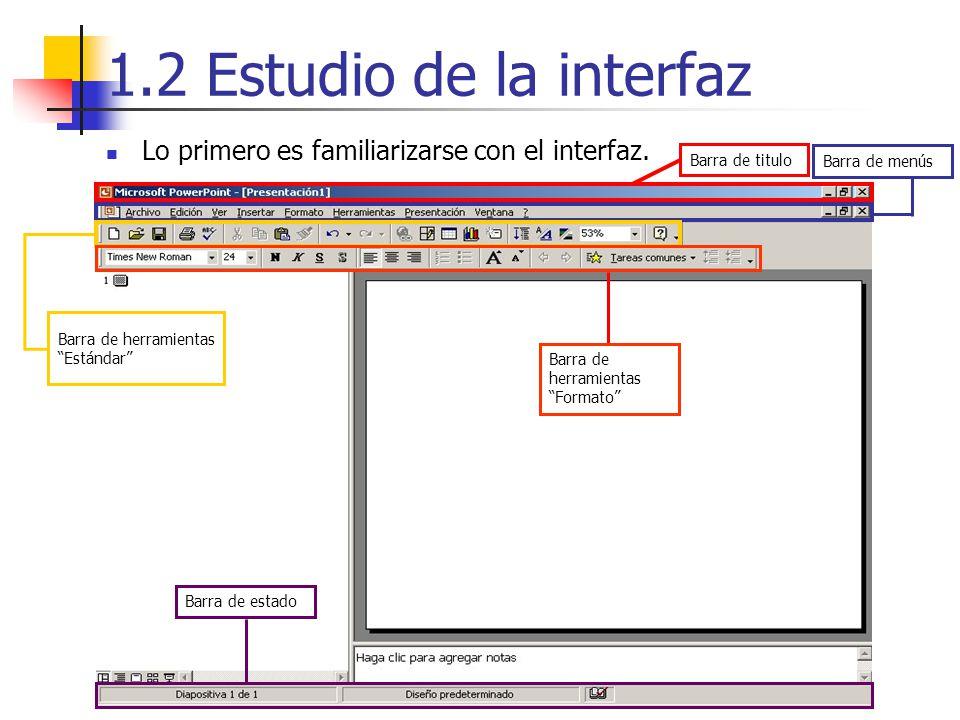 1.2 Estudio de la interfaz Vistas Vista normal – Dividida en 3 partes: Marco principal – Diapositiva.