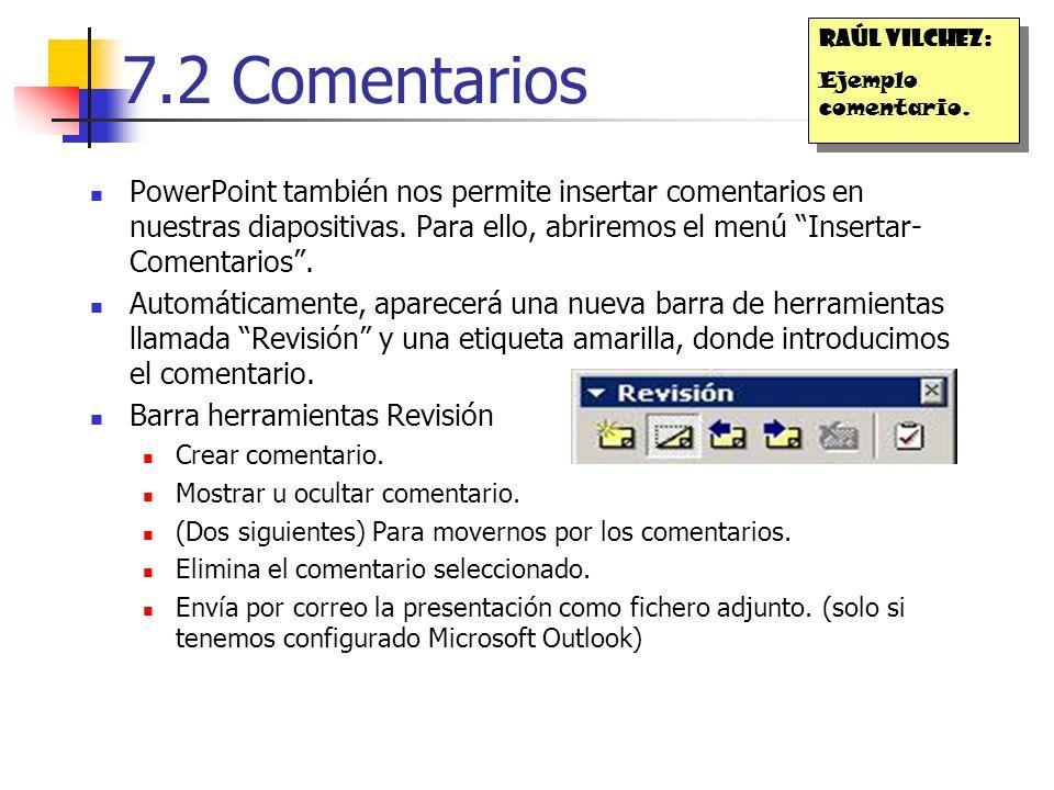 7.2 Comentarios PowerPoint también nos permite insertar comentarios en nuestras diapositivas. Para ello, abriremos el menú Insertar- Comentarios. Auto