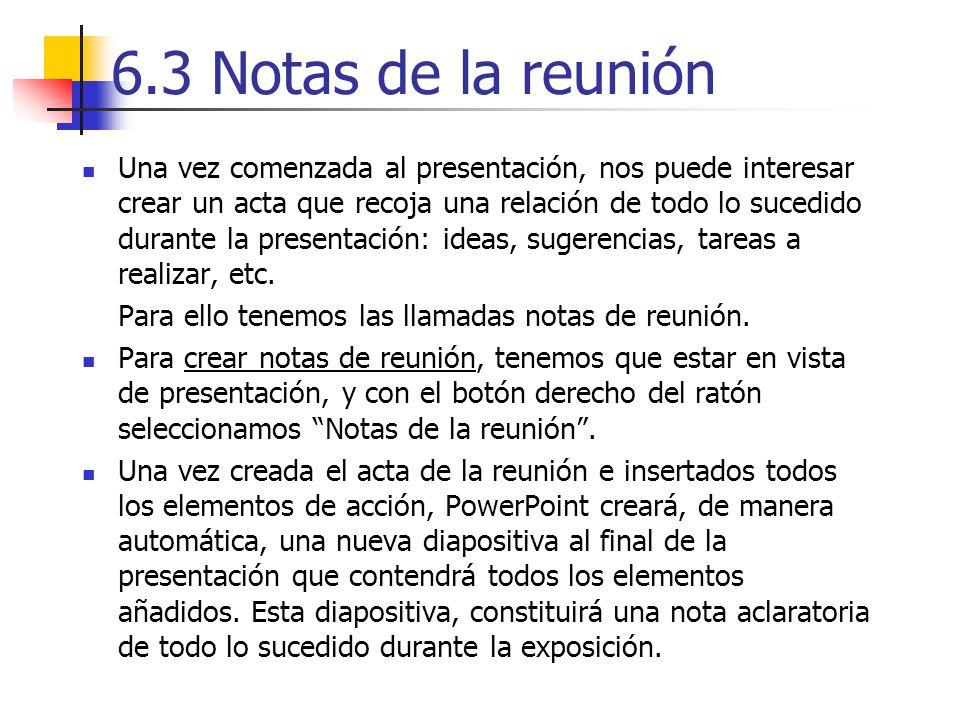 6.3 Notas de la reunión Una vez comenzada al presentación, nos puede interesar crear un acta que recoja una relación de todo lo sucedido durante la pr