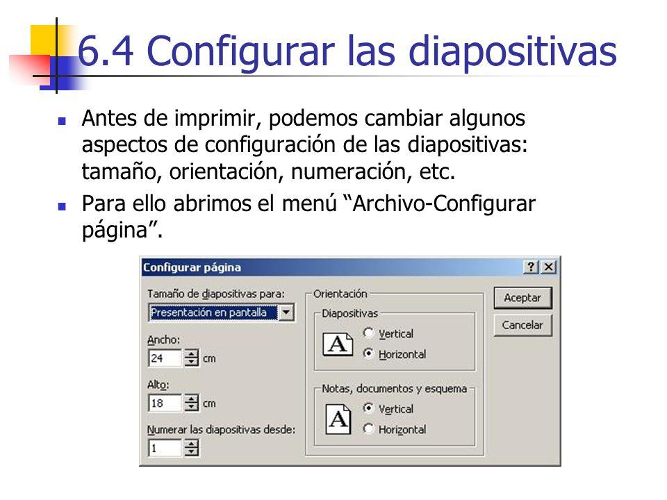 6.4 Configurar las diapositivas Antes de imprimir, podemos cambiar algunos aspectos de configuración de las diapositivas: tamaño, orientación, numerac