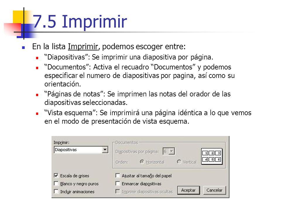 7.5 Imprimir En la lista Imprimir, podemos escoger entre: Diapositivas: Se imprimir una diapositiva por página. Documentos: Activa el recuadro Documen