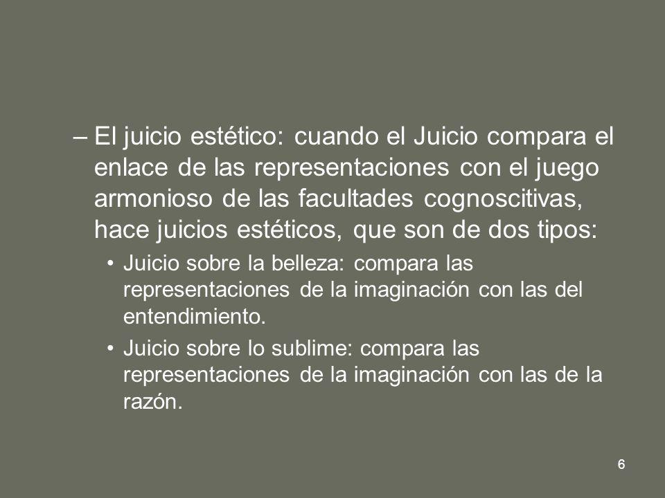 6 –El juicio estético: cuando el Juicio compara el enlace de las representaciones con el juego armonioso de las facultades cognoscitivas, hace juicios