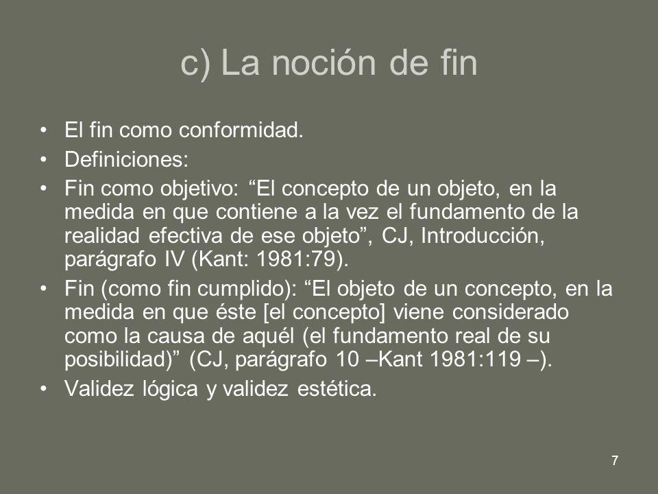 7 c) La noción de fin El fin como conformidad. Definiciones: Fin como objetivo: El concepto de un objeto, en la medida en que contiene a la vez el fun