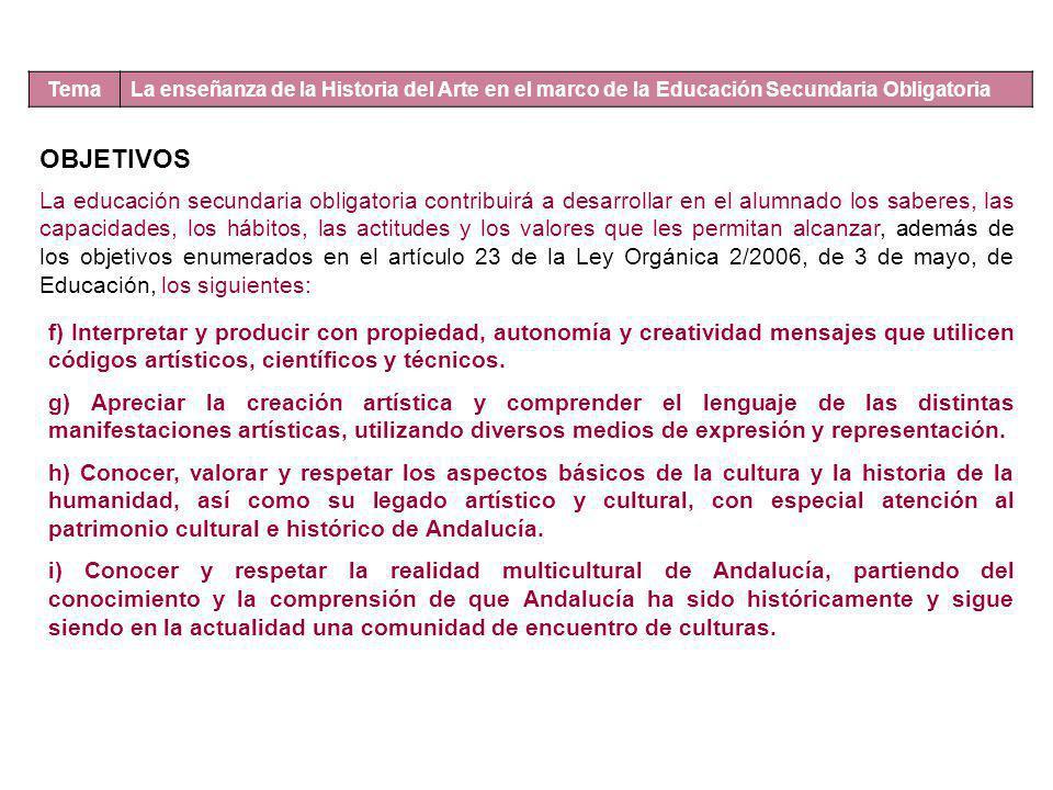 Tema La enseñanza de la Historia del Arte en el marco de la Educación Secundaria Obligatoria EL CURRICULO FORMATIVO DE CIENCIAS SOCIALES Sin perjuicio de lo establecido en el artículo 6.1 de la Ley Orgánica 2/2006, de 3 de mayo, el currículo de la educación secundaria obligatoria en Andalucía es la expresión objetivada de las finalidades y de los contenidos de la educación que el alumnado de esta etapa debe y tiene derecho a adquirir y que se plasmará en aprendizajes relevantes, significativos y motivadores.