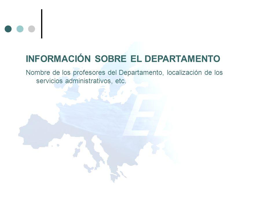 INFORMACIÓN SOBRE EL DEPARTAMENTO Nombre de los profesores del Departamento, localización de los servicios administrativos, etc.
