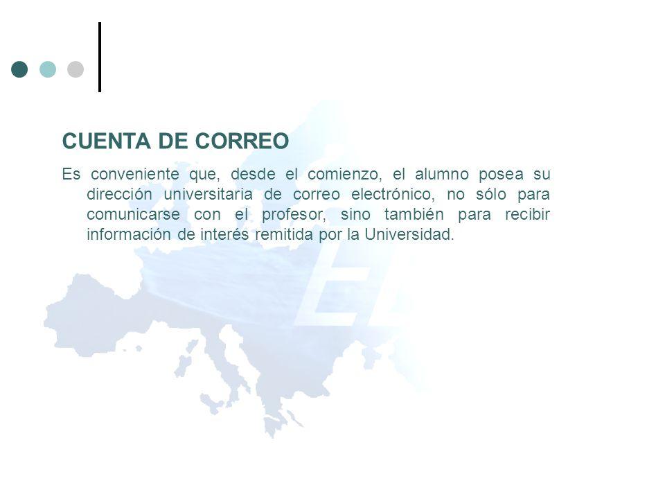 CUENTA DE CORREO Es conveniente que, desde el comienzo, el alumno posea su dirección universitaria de correo electrónico, no sólo para comunicarse con