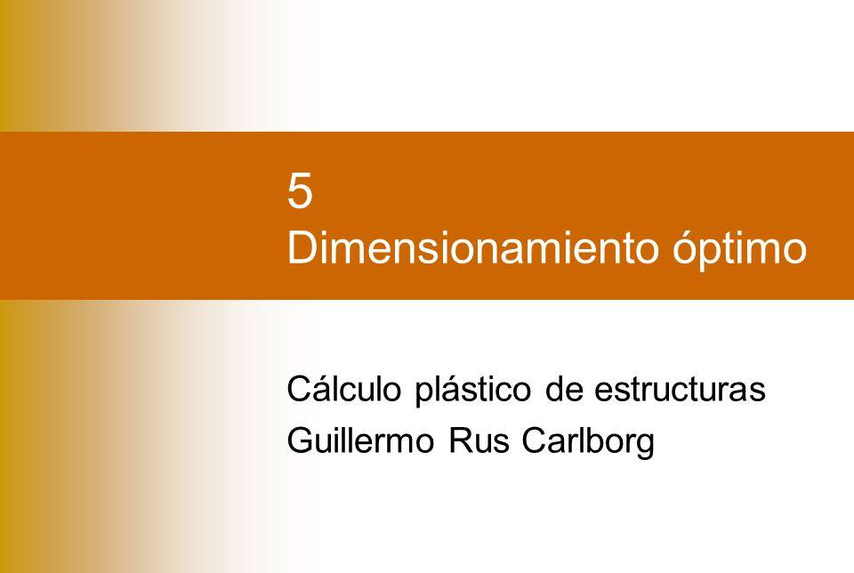 5 Dimensionamiento óptimo Cálculo plástico de estructuras Guillermo Rus Carlborg