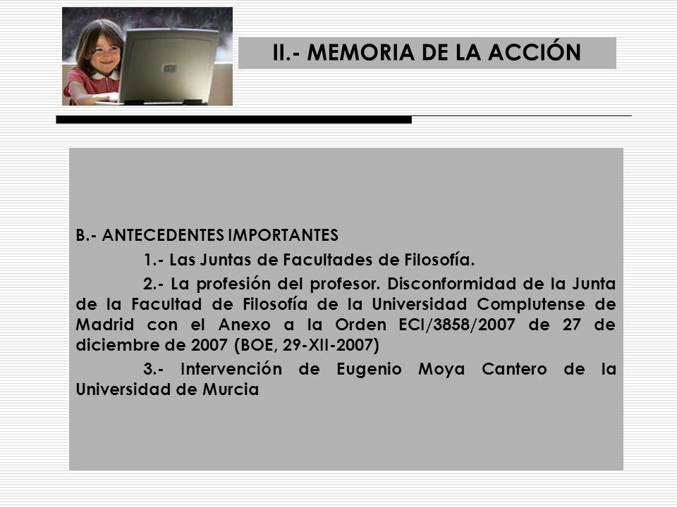 II.- MEMORIA DE LA ACCIÓN B.- ANTECEDENTES IMPORTANTES 1.- Las Juntas de Facultades de Filosofía. 2.- La profesión del profesor. Disconformidad de la