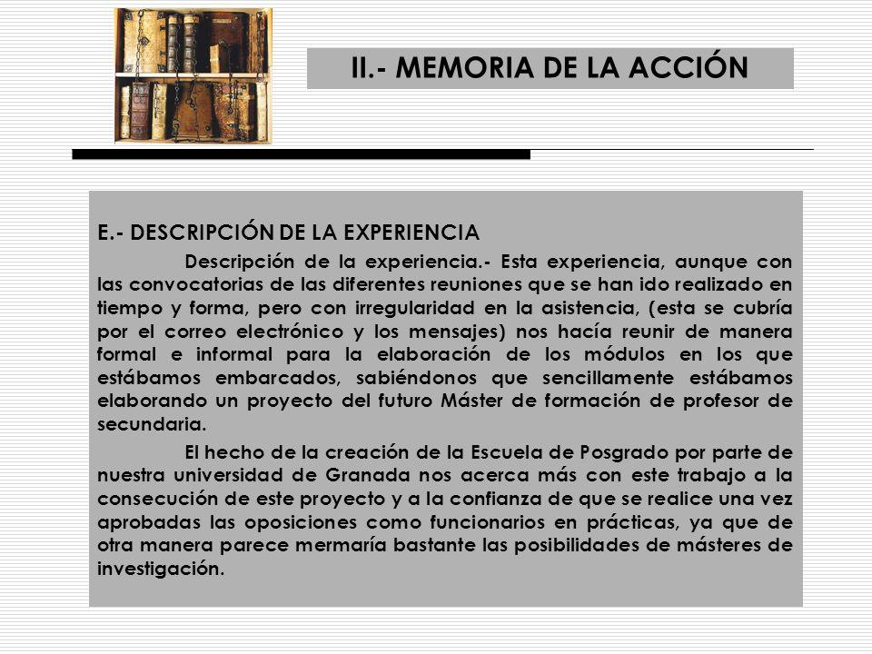 II.- MEMORIA DE LA ACCIÓN E.- DESCRIPCIÓN DE LA EXPERIENCIA Descripción de la experiencia.- Esta experiencia, aunque con las convocatorias de las dife