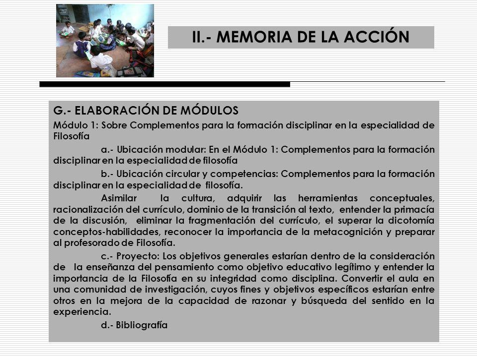 II.- MEMORIA DE LA ACCIÓN G.- ELABORACIÓN DE MÓDULOS Módulo 1: Sobre Complementos para la formación disciplinar en la especialidad de Filosofía a.- Ub