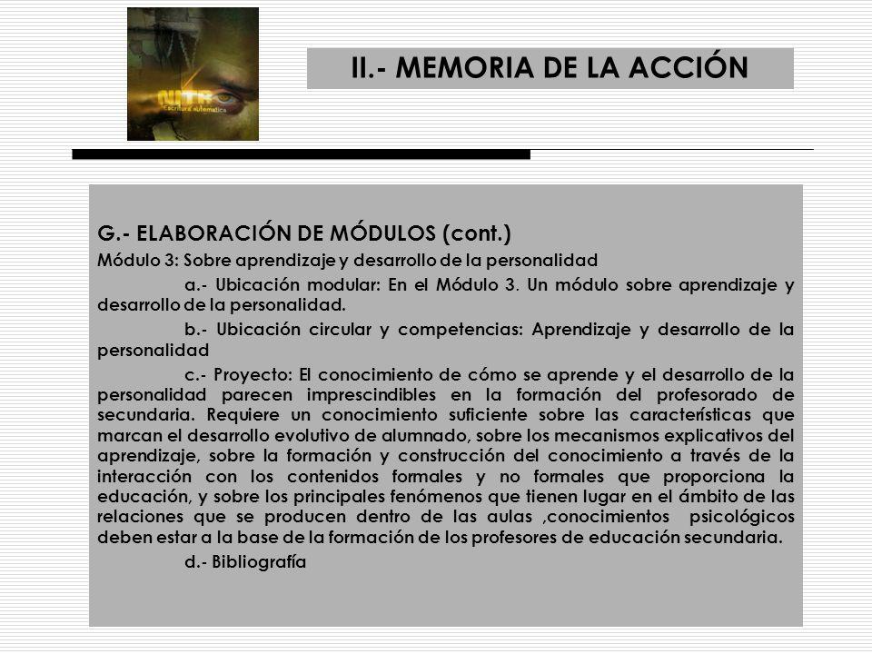 II.- MEMORIA DE LA ACCIÓN G.- ELABORACIÓN DE MÓDULOS (cont.) Módulo 3: Sobre aprendizaje y desarrollo de la personalidad a.- Ubicación modular: En el