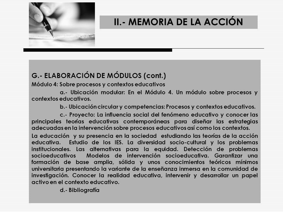 II.- MEMORIA DE LA ACCIÓN G.- ELABORACIÓN DE MÓDULOS (cont.) Módulo 4: Sobre procesos y contextos educativos a.- Ubicación modular: En el Módulo 4. Un