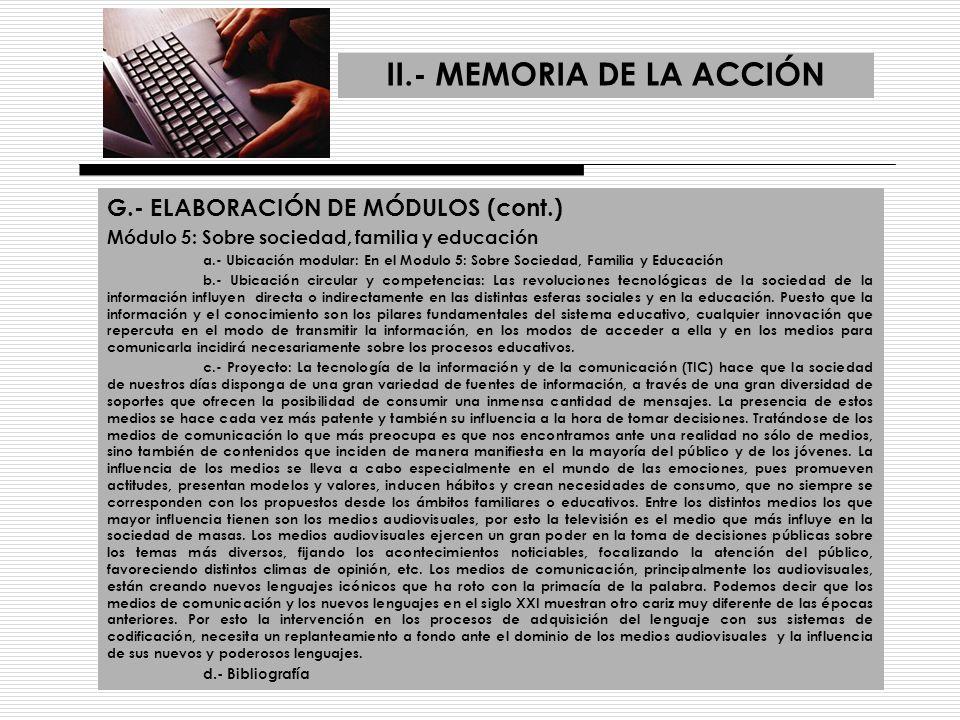 II.- MEMORIA DE LA ACCIÓN G.- ELABORACIÓN DE MÓDULOS (cont.) Módulo 5: Sobre sociedad, familia y educación a.- Ubicación modular: En el Modulo 5: Sobr
