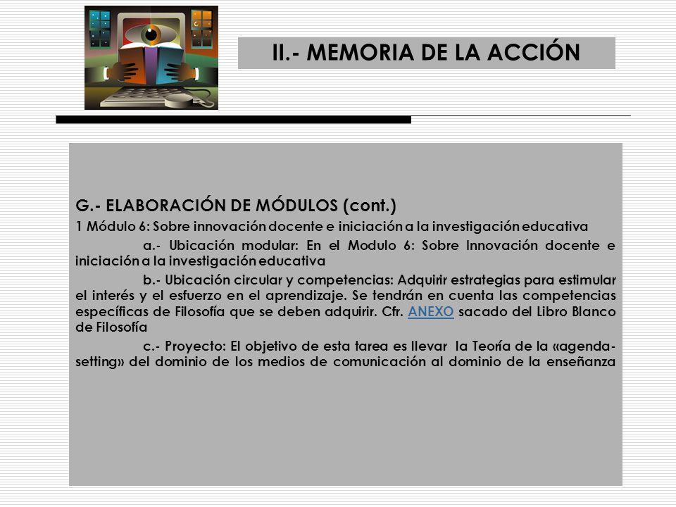 II.- MEMORIA DE LA ACCIÓN G.- ELABORACIÓN DE MÓDULOS (cont.) 1 Módulo 6: Sobre innovación docente e iniciación a la investigación educativa a.- Ubicac