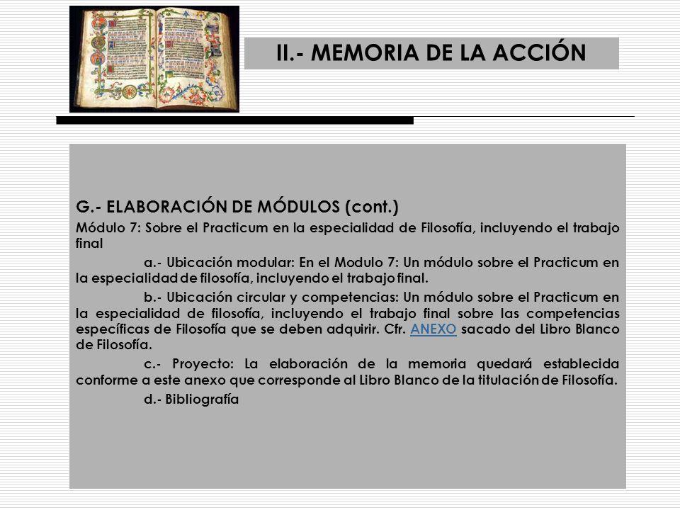 II.- MEMORIA DE LA ACCIÓN G.- ELABORACIÓN DE MÓDULOS (cont.) Módulo 7: Sobre el Practicum en la especialidad de Filosofía, incluyendo el trabajo final