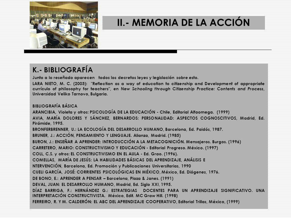II.- MEMORIA DE LA ACCIÓN K.- BIBLIOGRAFÍA Junto a lo reseñado aparecen todos los decretos leyes y legislación sobre esto. LARA NIETO, M. C. (2003):