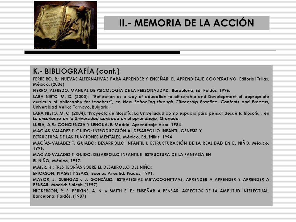 II.- MEMORIA DE LA ACCIÓN K.- BIBLIOGRAFÍA (cont.) FERREIRO, R.: NUEVAS ALTERNATIVAS PARA APRENDER Y ENSEÑAR: EL APRENDIZAJE COOPERATIVO. Editorial Tr