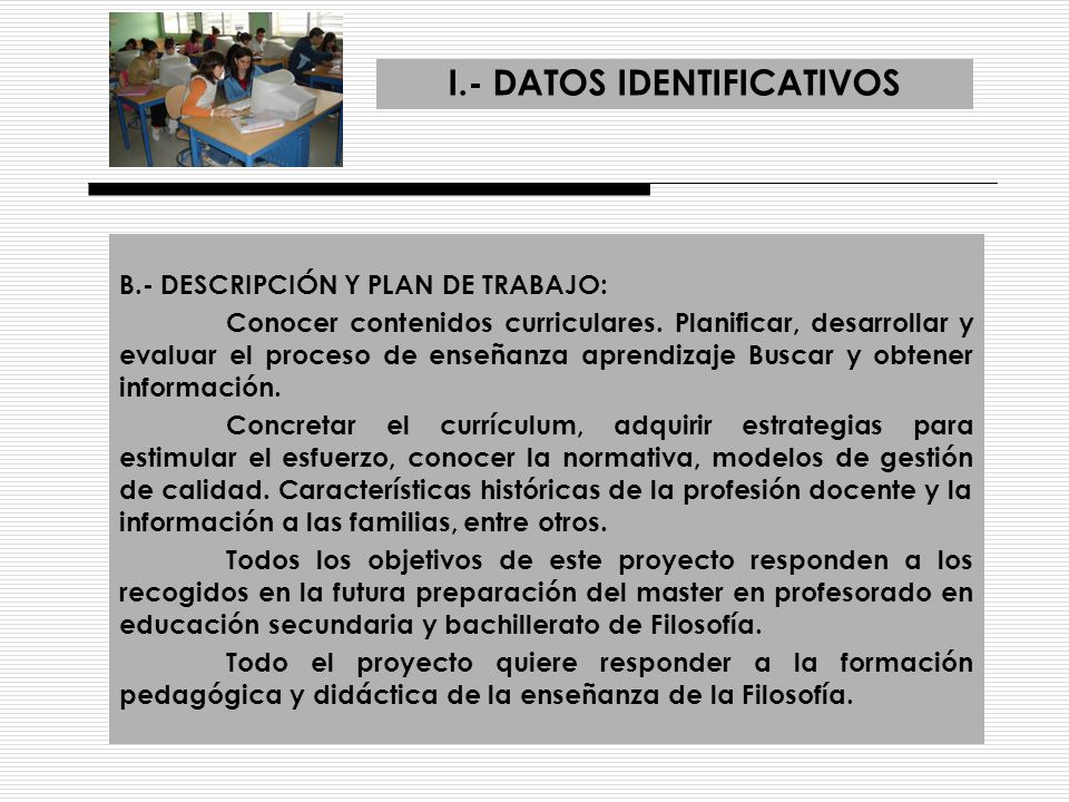 I.- DATOS IDENTIFICATIVOS B.- DESCRIPCIÓN Y PLAN DE TRABAJO: Conocer contenidos curriculares. Planificar, desarrollar y evaluar el proceso de enseñanz