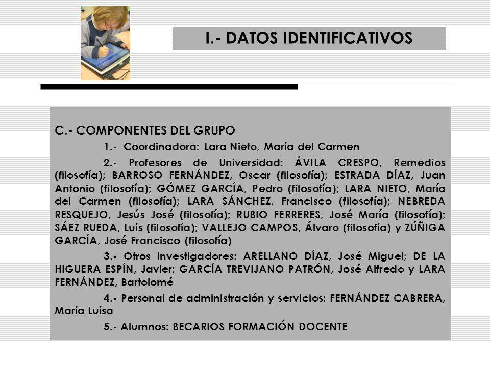 I.- DATOS IDENTIFICATIVOS C.- COMPONENTES DEL GRUPO 1.- Coordinadora: Lara Nieto, María del Carmen 2.- Profesores de Universidad: ÁVILA CRESPO, Remedi