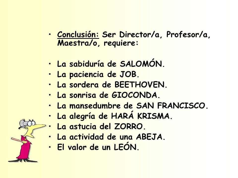 Conclusión: Ser Director/a, Profesor/a, Maestra/o, requiere: La sabiduría de SALOMÓN.