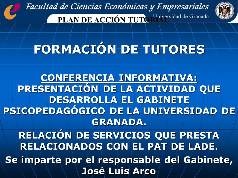 FORMACIÓN DE TUTORES CONFERENCIA INFORMATIVA: PRESENTACIÓN DE LA ACTIVIDAD QUE DESARROLLA EL GABINETE PSICOPEDAGÓGICO DE LA UNIVERSIDAD DE GRANADA.
