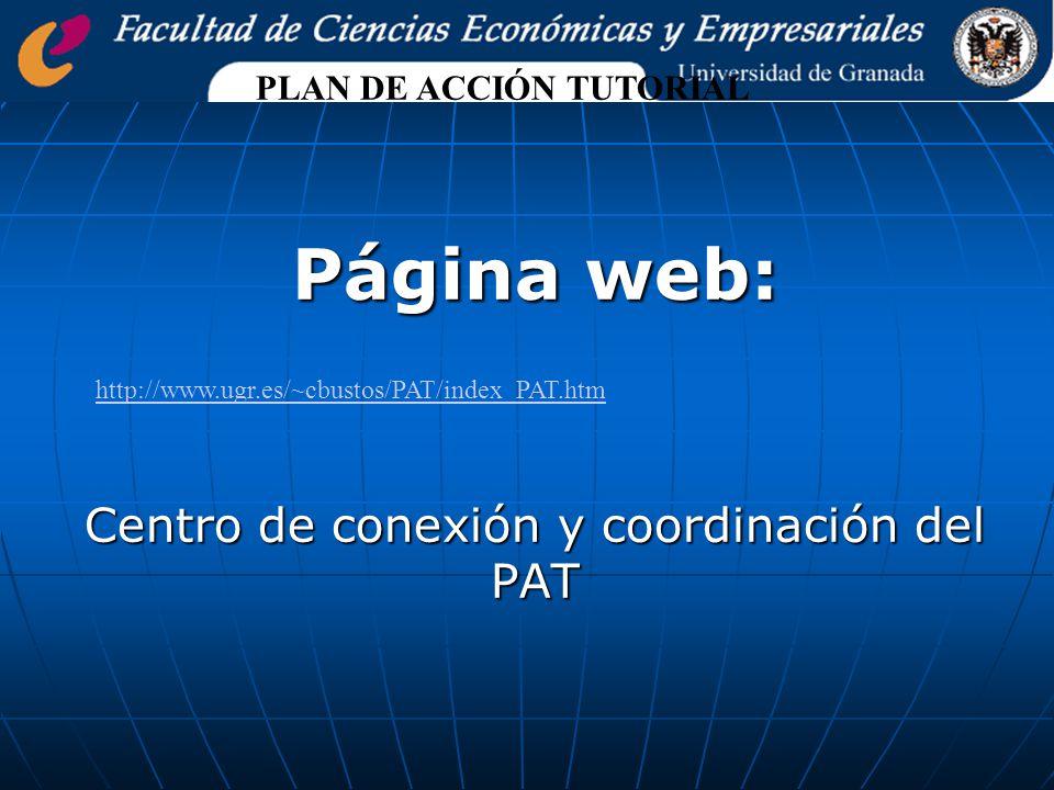 Página web: Centro de conexión y coordinación del PAT PLAN DE ACCIÓN TUTORIAL http://www.ugr.es/~cbustos/PAT/index_PAT.htm