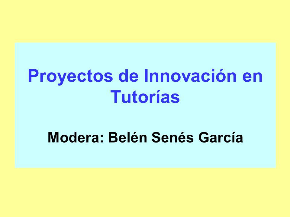 Proyectos de Innovación en Tutorías Modera: Belén Senés García