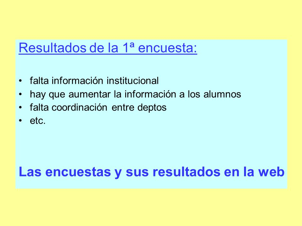 Resultados de la 1ª encuesta: falta información institucional hay que aumentar la información a los alumnos falta coordinación entre deptos etc.