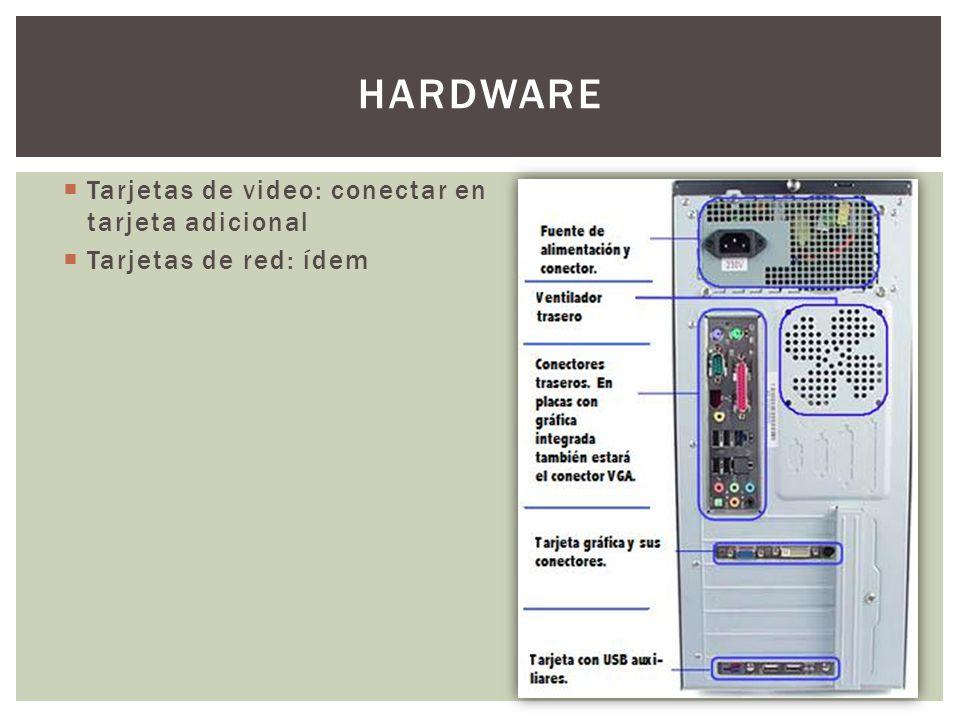 Tarjetas de video: conectar en tarjeta adicional Tarjetas de red: ídem HARDWARE