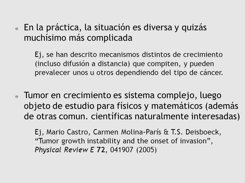En la práctica, la situación es diversa y quizás muchísimo más complicada Ej, se han descrito mecanismos distintos de crecimiento (incluso difusión a