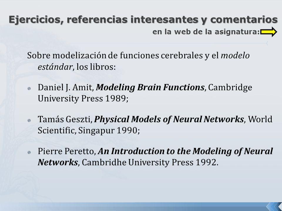 Sobre modelización de funciones cerebrales y el modelo estándar, los libros: Daniel J. Amit, Modeling Brain Functions, Cambridge University Press 1989