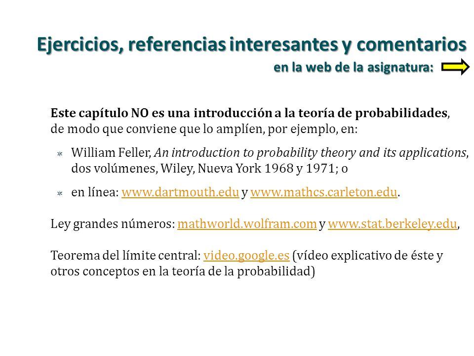 Este capítulo NO es una introducción a la teoría de probabilidades, de modo que conviene que lo amplíen, por ejemplo, en: William Feller, An introduct