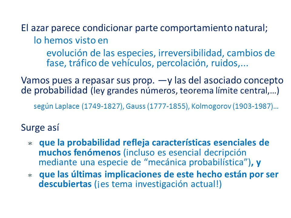 El azar parece condicionar parte comportamiento natural; lo hemos visto en evolución de las especies, irreversibilidad, cambios de fase, tráfico de ve