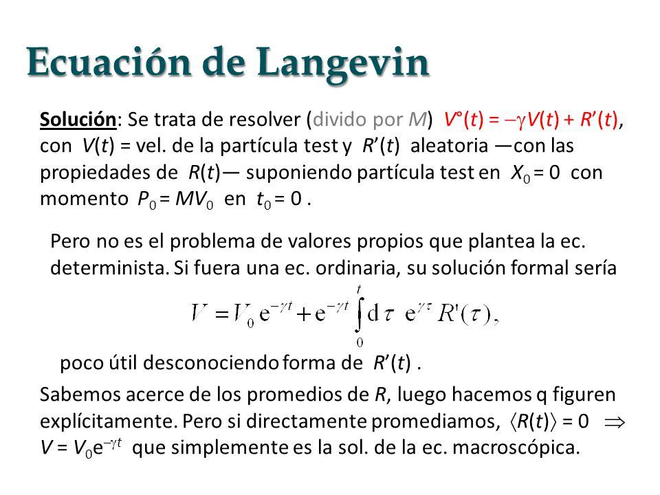 Solución: Se trata de resolver (divido por M) V°(t) = V(t) + R(t), con V(t) = vel. de la partícula test y R(t) aleatoria con las propiedades de R(t) s