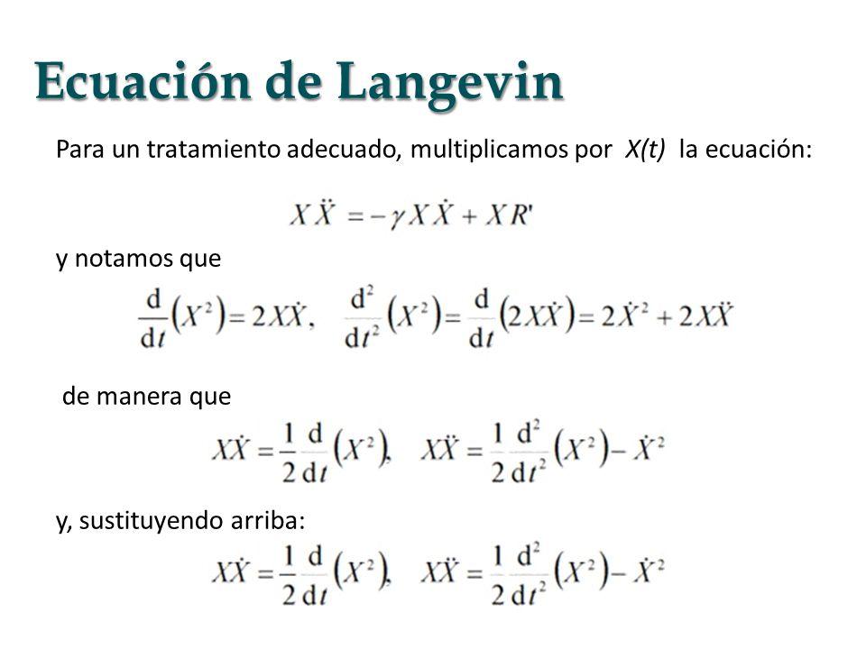 Para un tratamiento adecuado, multiplicamos por X(t) la ecuación: y notamos que de manera que y, sustituyendo arriba: