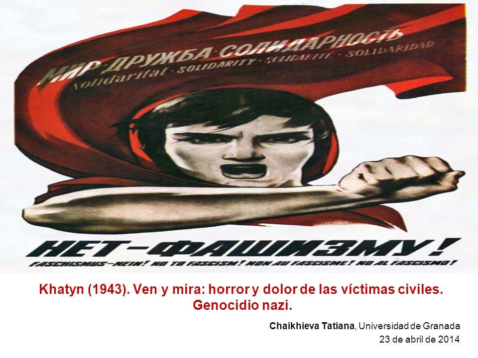 Khatyn (1943). Ven y mira: horror y dolor de las víctimas civiles. Genocidio nazi. Chaikhieva Tatiana, Universidad de Granada 23 de abril de 2014